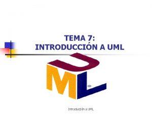 TEMA 7 INTRODUCCIN A UML Introduccin a UML