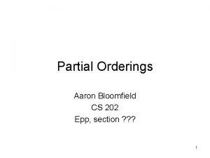 Partial Orderings Aaron Bloomfield CS 202 Epp section