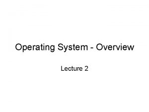 Operating System Overview Lecture 2 OPERATING SYSTEM STRUCTURES