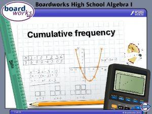 Cumulative frequency 1 of 13 Boardworks 2012 Cumulative