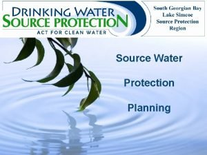 Source Water Protection Planning What is Source Water