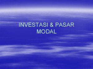 INVESTASI PASAR MODAL Definisi Investasi Komitmen atas sejumlah