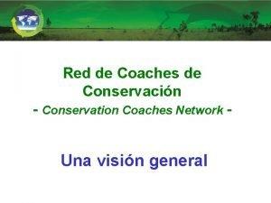 Red de Coaches de Conservacin Conservation Coaches Network