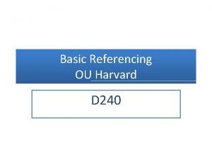 Basic Referencing OU Harvard D 240 OU Harvard