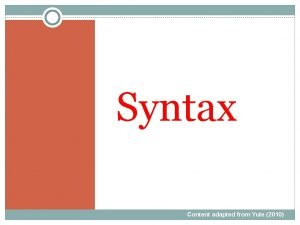 Syntax Content adapted from Yule 2010 Syntax When