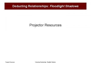 Deducting Relationships Floodlight Shadows Projector Resources Deducting Relationships