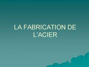 LA FABRICATION DE LACIER LES GRANDES TAPES DE