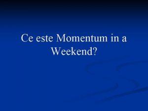 Ce este Momentum in a Weekend Un eveniment