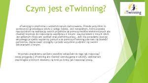 Czym jest e Twinning e Twinning to platforma