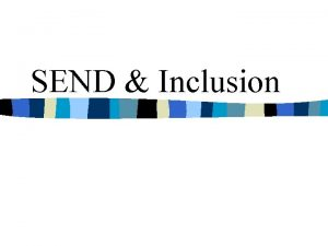 SEND Inclusion n Introductions n What is SEND