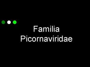 Familia Picornaviridae Picornavirus Familia Picornaviridae es una de