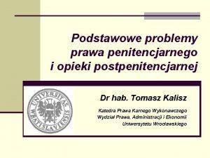 Podstawowe problemy prawa penitencjarnego i opieki postpenitencjarnej Dr