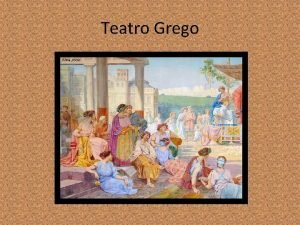 Teatro Grego Origens do Teatro Grego Sua origem