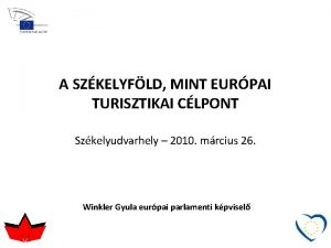 A SZKELYFLD MINT EURPAI TURISZTIKAI CLPONT Szkelyudvarhely 2010