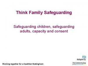 Think Family Safeguarding children safeguarding adults capacity and