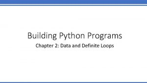 Building Python Programs Chapter 2 Data and Definite