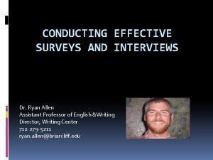 CONDUCTING EFFECTIVE SURVEYS AND INTERVIEWS Dr Ryan Allen