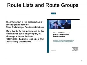 Route Lists and Route Groups The information in
