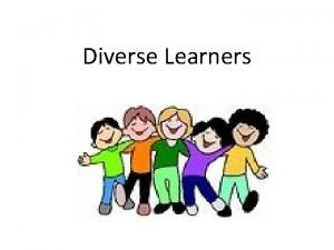 Diverse Learners What we will cover this evening