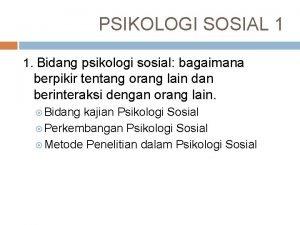 PSIKOLOGI SOSIAL 1 1 Bidang psikologi sosial bagaimana