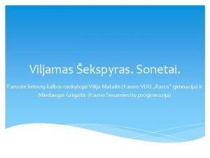 Viljamas ekspyras Sonetai Paruo lietuvi kalbos mokytojai Vilija