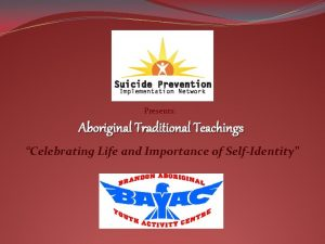Presents Aboriginal Traditional Teachings Celebrating Life and Importance