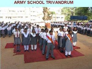 ARMY SCHOOL TRIVANDRUM IMPORTANT MILESTONES Established as Army