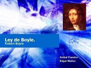 Ley de Boyle Robert Boyle Anbal Fuentes Edgar