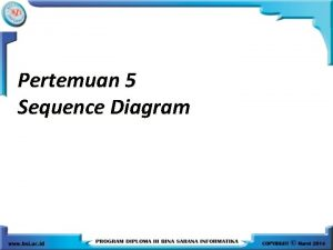 Pertemuan 5 Sequence Diagram Sequence Diagram Sequence diagram