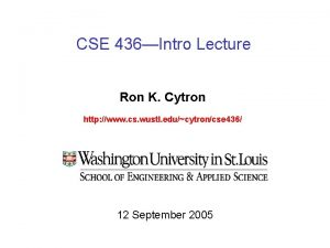 CSE 436Intro Lecture Ron K Cytron http www