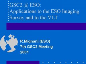 GSC 2 ESO Applications to the ESO Imaging