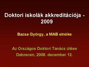Doktori iskolk akkreditcija 2009 Bazsa Gyrgy a MAB
