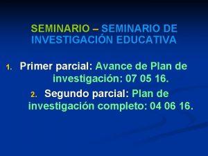 SEMINARIO SEMINARIO DE INVESTIGACIN EDUCATIVA 1 Primer parcial