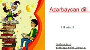 Azrbaycan dili III sinif Sinif mllimi ahbazova Knl