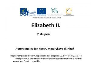 Elizabeth II 2 stupe Autor Mgr Radek Hasch