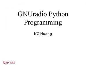 GNUradio Python Programming KC Huang Outlines Python Introduction
