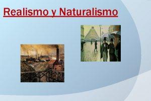 Realismo y Naturalismo El Realismo Se conoce con