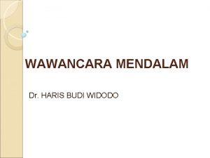 WAWANCARA MENDALAM Dr HARIS BUDI WIDODO Wawancara adalah