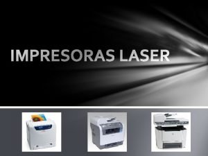IMPRESORAS LASER IMPRESORAS LASER Una impresora lser es