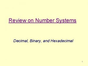 Review on Number Systems Decimal Binary and Hexadecimal