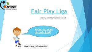 Fair Play Liga Altersgerechter Kinderfuball Komm ich zeige