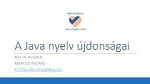 A Java nyelv jdonsgai AK AKADMIA MARKOS ANDRS