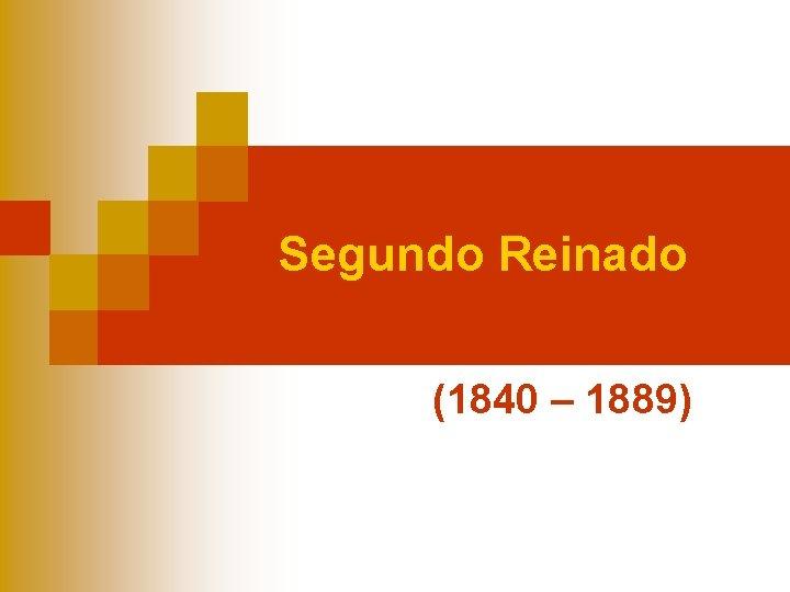 Segundo Reinado 1840 1889 Poltica Interna Poltica Interna