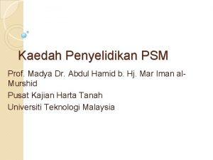 Kaedah Penyelidikan PSM Prof Madya Dr Abdul Hamid