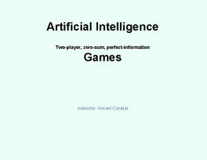Artificial Intelligence Twoplayer zerosum perfectinformation Games Instructor Vincent