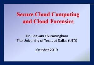 Secure Cloud Computing and Cloud Forensics Dr Bhavani