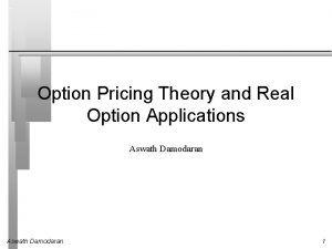 Option Pricing Theory and Real Option Applications Aswath