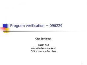 Program verification 096229 Ofer Strichman Room 412 ofersie