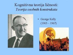 Kognitivna teorija linosti Teorija osobnih konstrukata George Kelly