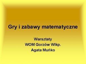 Gry i zabawy matematyczne Warsztaty WOM Gorzw Wlkp